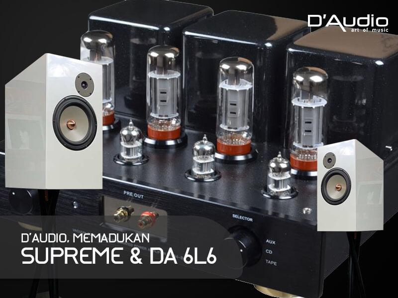 D'Audio, Memadukan Supreme & DA 6L6