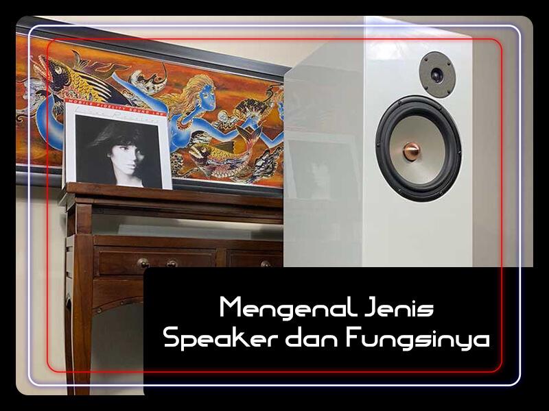 Mengenal Jenis Speaker dan Fungsinya