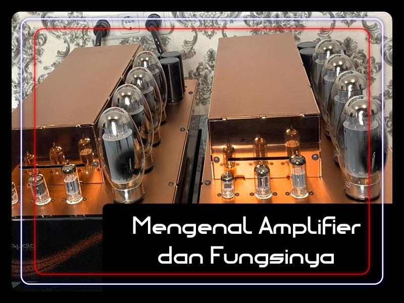 Mengenal Amplifier dan Fungsinya