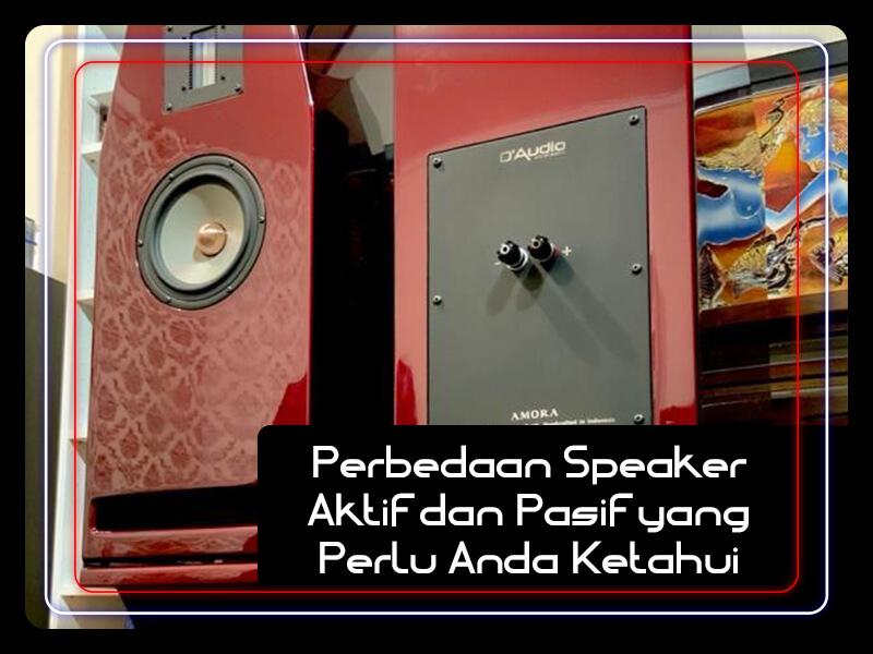 Perbedaan Speaker Aktif dan Pasif yang Perlu Anda Ketahui