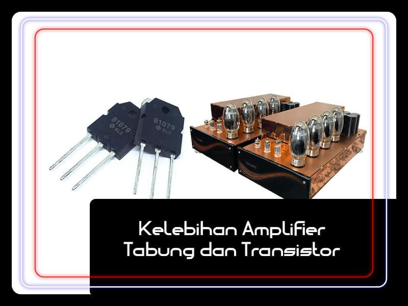 Kelebihan Amplifier Tabung dan Transistor