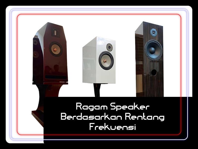 Ragam Speaker Berdasarkan Rentang Frekuensi